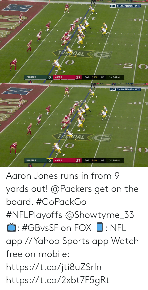 Packers: Aaron Jones runs in from 9 yards out!  @Packers get on the board. #GoPackGo #NFLPlayoffs @Showtyme_33  📺: #GBvsSF on FOX 📱: NFL app // Yahoo Sports app Watch free on mobile: https://t.co/jti8uZSrIn https://t.co/2xbt7F5gRt