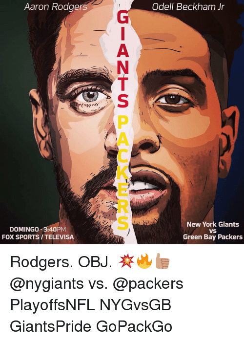Aaron Rodgers, Green Bay Packers, and Memes: Aaron Rodger  DOMINGO  3:40PM  FOX SPORTSITELEVISA  Odell Beckham Jr  New York Giants  VS  Green Bay Packers Rodgers. OBJ. 💥🔥👍🏽 @nygiants vs. @packers PlayoffsNFL NYGvsGB GiantsPride GoPackGo
