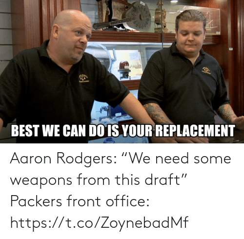 """Aaron Rodgers: Aaron Rodgers: """"We need some weapons from this draft""""  Packers front office: https://t.co/ZoynebadMf"""