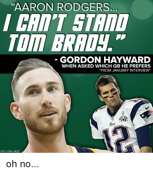 """Hayward: """"AARON RODGERS  C0  CRI'T STAnD  TOm BRADy.  GORDON HAYWARD  WHEN ASKED WHICH QB HE PREFERS  FROM JANUARY INTERVIEW*  H/T UTAH JAZZ oh no..."""