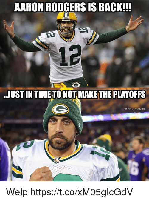 Aaron Rodgers, Football, and Memes: AARON RODGERS IS BACK!!  12  ..JUST INTIME TONOT MAKE THE PLAYOFFS  @NFL MEMES  NFL Welp https://t.co/xM05gIcGdV