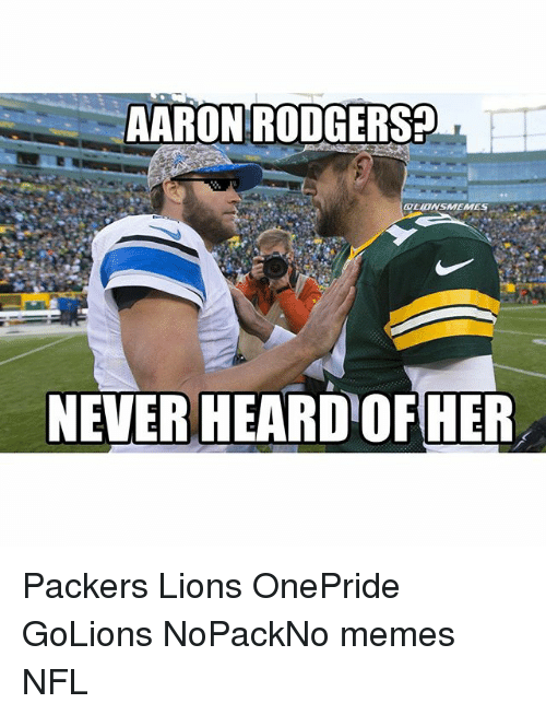 aaron rodgers never heard of her packers lions onepride golions 799710 🔥 25 best memes about packers lions packers lions memes