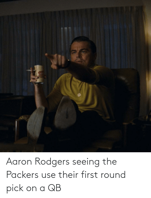 Aaron Rodgers: Aaron Rodgers seeing the Packers use their first round pick on a QB