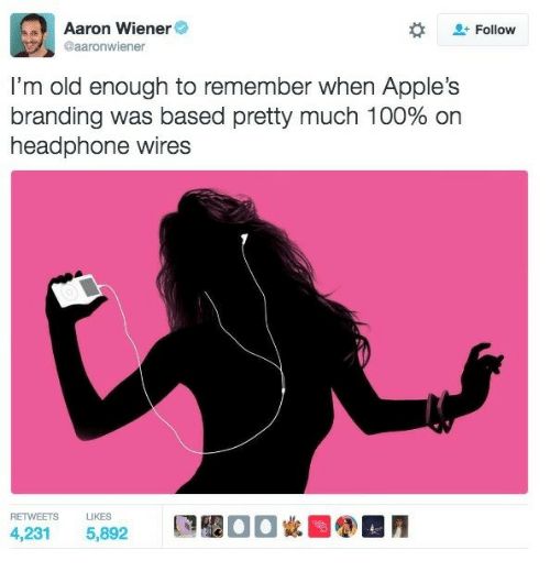 Im Old: Aaron Wiener  @aaronwiener  Follow  I'm old enough to remember when Apple's  branding was based pretty much 100% on  headphone wires  RETWEETS LIKES  4,231 5,892  飃鑿00