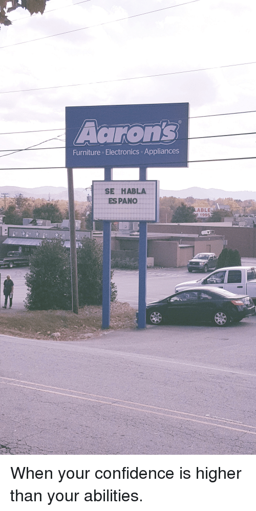 Confidence, Funny, and Furniture: Aarons  Furniture Electronics Appliances  SE HABLA  ESPANO  ABLE  199 When your confidence is higher than your abilities.