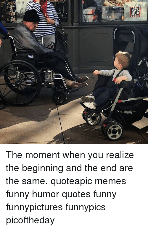 Memes, 🤖, and Moment: Aarons  licy  G The moment when you realize the beginning and the end are the same. quoteapic memes funny humor quotes funny funnypictures funnypics picoftheday