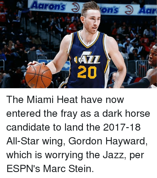 All Star, Gordon Hayward, and Memes: Aarons ons 3 Aar  20 The Miami Heat have now entered the fray as a dark horse candidate to land the 2017-18 All-Star wing, Gordon Hayward, which is worrying the Jazz, per ESPN's Marc Stein.