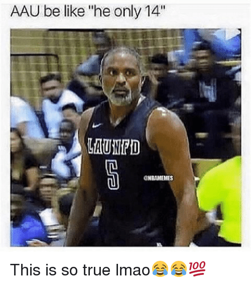 """AAU: AAU be like """"he only 14""""  ONBAMEMES This is so true lmao😂😂💯"""