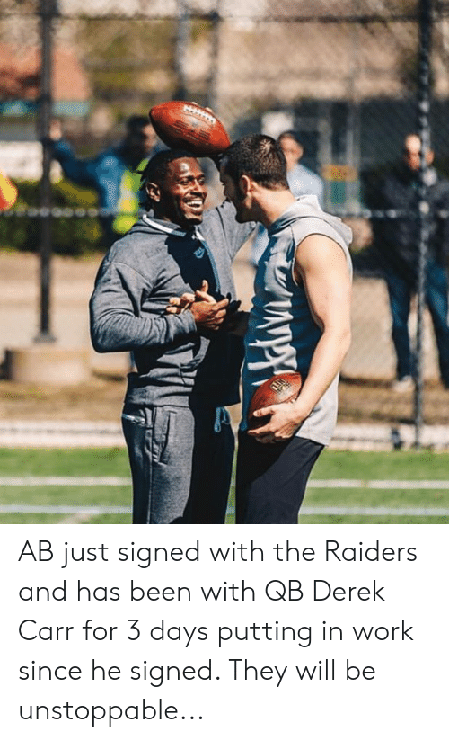 derek carr: AB just signed with the Raiders and has been with QB Derek Carr for 3 days putting in work since he signed. They will be unstoppable...
