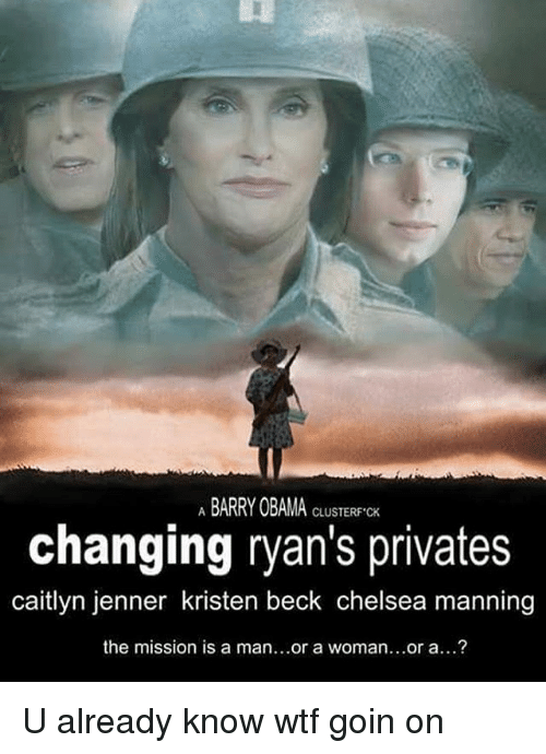 privates: ABARRY OB  AMA CLUSTERF CK  changing ryan's privates  caitlyn jenner kristen beck chelsea manning  the mission is a man...or a woman...or a...? U already know wtf goin on
