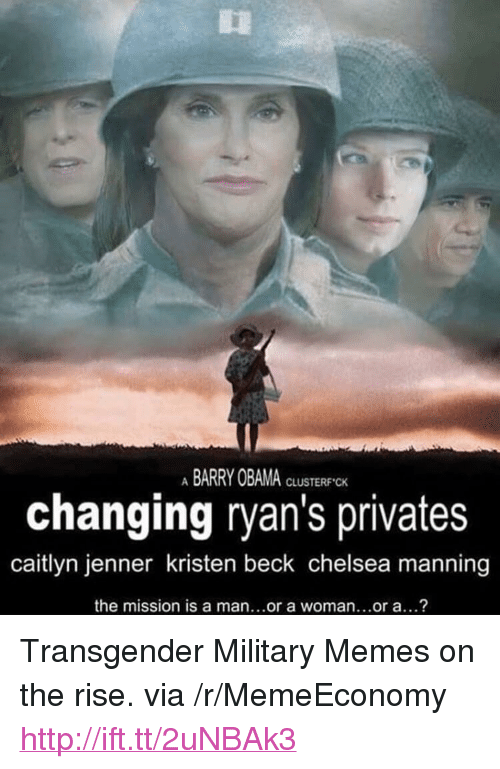 "Military Memes: ABARRY OBAMA  CLUSTERF CK  changing ryan's privates  caitlyn jenner kristen beck chelsea manning  the mission is a man...or a woman...or a...? <p>Transgender Military Memes on the rise. via /r/MemeEconomy <a href=""http://ift.tt/2uNBAk3"">http://ift.tt/2uNBAk3</a></p>"