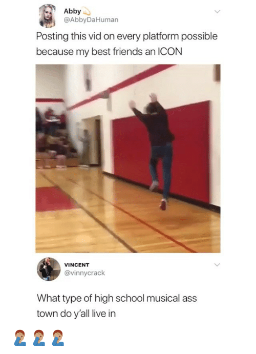 High School Musical: Abby.  @AbbyDaHuman  Posting this vid on every platform possible  because my best friends an ICON  VINCENT  @vinnycrack  What type of high school musical ass  town do y'all live in 🤦🏽‍♂️🤦🏽‍♂️🤦🏽‍♂️
