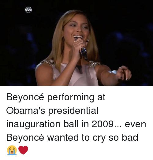 Abc, Funny, and Beyonce Performance: abc Beyoncé performing at Obama's presidential inauguration ball in 2009... even Beyoncé wanted to cry so bad 😭❤️