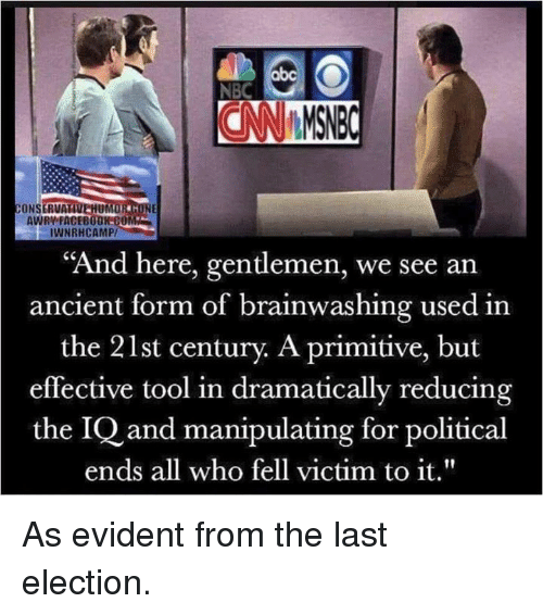 "evident: abc  NBC  CONSERVA  UM  AWRY FACEBOOK-C0  IWNRHCAMP/  ""And here, gentlemen, we see an  ancient form of brainwashing used in  the 21st century. A primitive, but  effective tool in dramatically reducing  the IQ and manipulating for political  ends all who fell victim to it."" As evident from the last election."