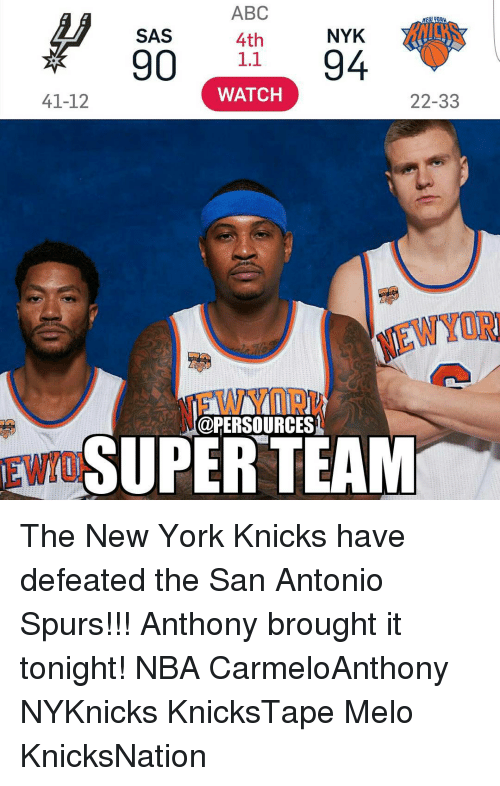 New York Knicks, Memes, and San Antonio: ABC  NEW ORW  NYK  SAS  4th  90 1.1  94  WATCH  22-33  41-12  @PERSOURCES  3w SUPER TEAM The New York Knicks have defeated the San Antonio Spurs!!! Anthony brought it tonight! NBA CarmeloAnthony NYKnicks KnicksTape Melo KnicksNation