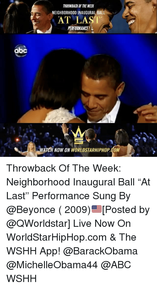 """Abc, Memes, and Worldstarhiphop: abc  THROWBACK OF THE WEEN  NEIGHBORHOOD INAUGURAL BALL  AT LAST  PERFORMANCE!  WATCH NOW ON WORLDSTARHIPHOP doM Throwback Of The Week: Neighborhood Inaugural Ball """"At Last"""" Performance Sung By @Beyonce ( 2009)🇺🇸[Posted by @QWorldstar] Live Now On WorldStarHipHop.com & The WSHH App! @BarackObama @MichelleObama44 @ABC WSHH"""