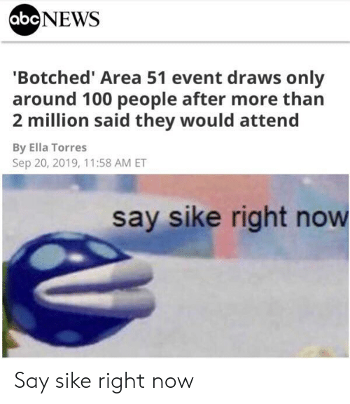 100 People: abcNEWS  'Botched' Area 51 event draws only  around 100 people after more than  2 million said they would attend  By Ella Torres  Sep 20, 2019, 11:58 AM ET  say sike right now Say sike right now