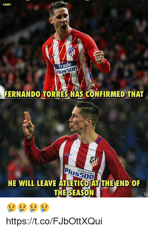 Fernando Torres:  #ABD7  Trade  Plus500  FERNANDO TORRES HAS CONFIRMED THAT  rade Online  HE WILL LEAVE ATLETICO AT THE END OR  THE SEASON 😢😢😢😢 https://t.co/FJbOttXQui