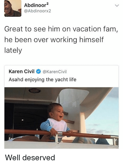 Fam, Funny, and Life: Abdinoor  @Abdin oorx2  Great to see him on vacation fam  he been over working himself  lately  Karen Civil  @KarenCivil  Asahd enjoying the yacht life Well deserved