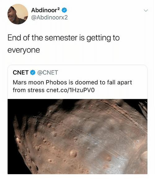 Cnet: Abdinoor2  @Abdinoorx2  End of the semester is getting to  everyone  CNET@CNET  Mars moon Phobos is doomed to fall apart  from stress cnet.co/1HzuPVO