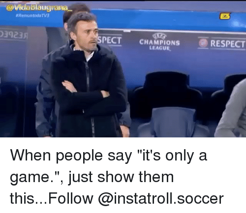 "spect: abiaugiama  llRemuntada TV3  3123A  SPECT CHAMPIONS  RESPECT  LEAGUE. When people say ""it's only a game."", just show them this...Follow @instatroll.soccer"