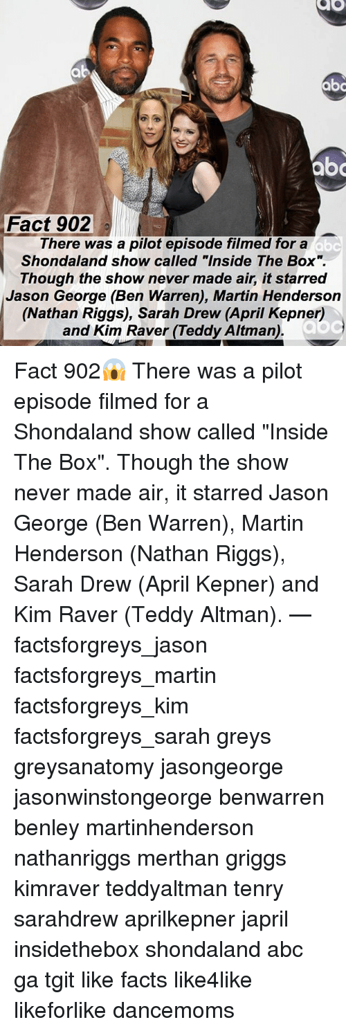 "Abc, Facts, and Martin: abo  Fact 902  There was a pilot episode filmed for a  Shondaland show called ""Inside The Box"".  Though the show never made air, it starred  Jason George (Ben Warren), Martin Henderson  (Nathan Riggs), Sarah Drew (April Kepner)  and Kim Raver (Teddy Altman) Fact 902😱 There was a pilot episode filmed for a Shondaland show called ""Inside The Box"". Though the show never made air, it starred Jason George (Ben Warren), Martin Henderson (Nathan Riggs), Sarah Drew (April Kepner) and Kim Raver (Teddy Altman). — factsforgreys_jason factsforgreys_martin factsforgreys_kim factsforgreys_sarah greys greysanatomy jasongeorge jasonwinstongeorge benwarren benley martinhenderson nathanriggs merthan griggs kimraver teddyaltman tenry sarahdrew aprilkepner japril insidethebox shondaland abc ga tgit like facts like4like likeforlike dancemoms"