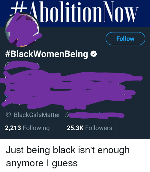 #AbolitionNow Follow #BlackwomenBeing O BlackGirlsMatter S ...