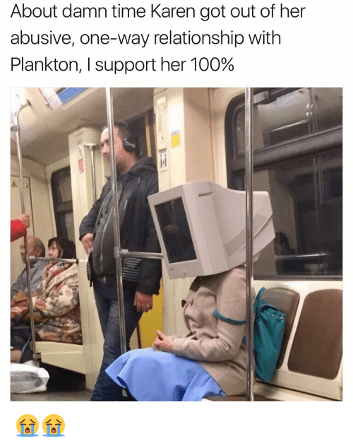 Anaconda, Funny, and Time: About damn time Karen got out of her  abusive, one-way relationship with  Plankton, I support her 100% 😭😭