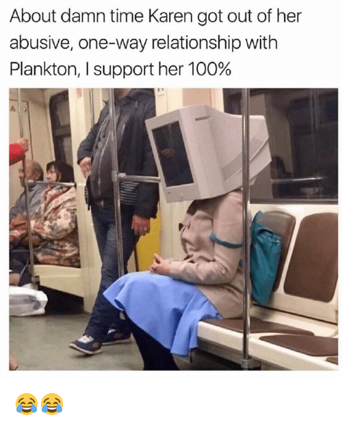 Anaconda, Dank, and Time: About damn time Karen got out of her  abusive, one-way relationship with  Plankton, l support her 100% 😂😂