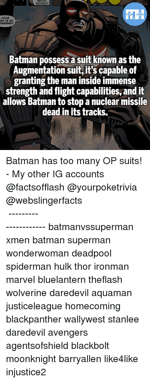 possessive: ABOUT  HIDING?!  SH IS MY  MMANDI  Batman possess a suit known as the  Augmentation suit it's capable of  granting the man inside immense  strength and flight capabilities, and it  allows Batman to stop a nuclear missile  dead in its tracks. Batman has too many OP suits! - My other IG accounts @factsofflash @yourpoketrivia @webslingerfacts ⠀⠀⠀⠀⠀⠀⠀⠀⠀⠀⠀⠀⠀⠀⠀⠀⠀⠀⠀⠀⠀⠀⠀⠀⠀⠀⠀⠀⠀⠀⠀⠀⠀⠀⠀⠀ ⠀⠀--------------------- batmanvssuperman xmen batman superman wonderwoman deadpool spiderman hulk thor ironman marvel bluelantern theflash wolverine daredevil aquaman justiceleague homecoming blackpanther wallywest stanlee daredevil avengers agentsofshield blackbolt moonknight barryallen like4like injustice2