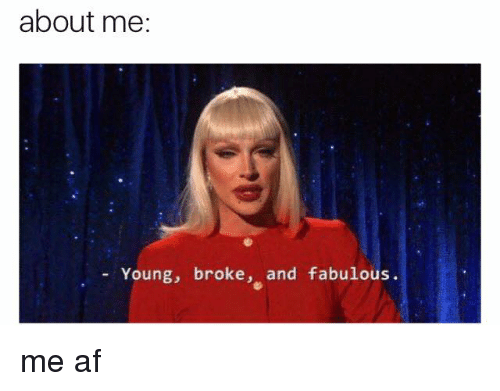 Af, Memes, and 🤖: about me  Young, broke  and fabulous. me af