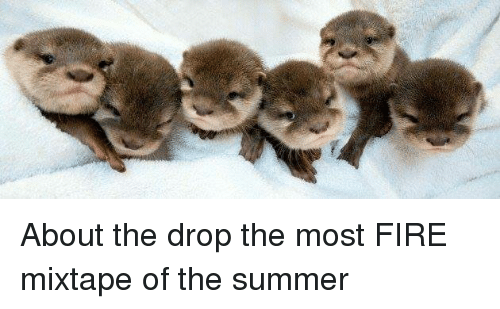 Fire Mixtape: About the drop the most FIRE mixtape of the summer