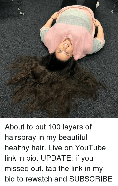 hairspray: About to put 100 layers of hairspray in my beautiful healthy hair. Live on YouTube link in bio. UPDATE: if you missed out, tap the link in my bio to rewatch and SUBSCRIBE