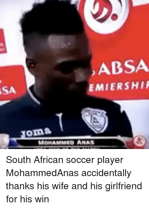 Memes, 🤖, and Player: ABSA  EMIERSHIP  oma  N MOHAMMED ANAS South African soccer player MohammedAnas accidentally thanks his wife and his girlfriend for his win