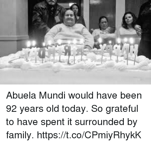 Family, Memes, and Today: Abuela Mundi would have been 92 years old today.  So grateful to have spent it surrounded by family. https://t.co/CPmiyRhykK