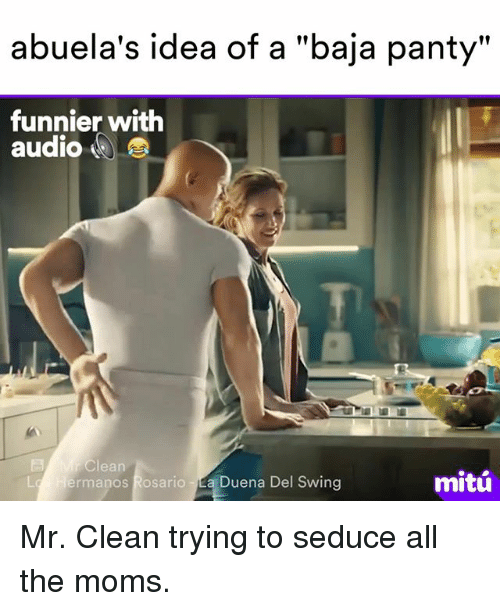 "Memes, Moms, and Audio: abuela's idea of a ""baja panty""  funnier with  audio  r Clean  mitu  L Hermanos Rosario a Duena Del Swing Mr. Clean trying to seduce all the moms."