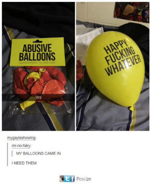 Memes, 🤖, and Yes: ABUSIVE  BALLOONS  YES  mygayisshowing  mr-no-fairy  MY BALLOONS CAME IN  I NEED THEM  ef  Postize