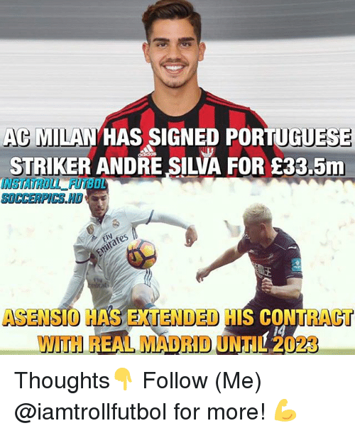 Dro: AC MILAN  HAS SIGNED PORTUGUESE  STRIKER ANDRE SILVA FOR E33,5m  ASENSIO HASENTENDED H  ACT  IS CONT  REAL DRO UNTIL 2023 Thoughts👇 Follow (Me) @iamtrollfutbol for more! 💪