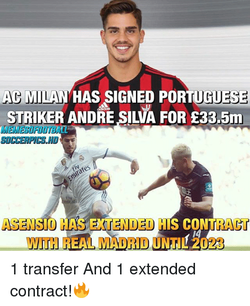 and 1: AC MILAN  HAS SIGNED PORTUGUESE  STRIKER ANDRE SILVA FOR E33,5m  TENDED  H  ASENSIC  ACT  S CO  REAL MADRID  023 1 transfer And 1 extended contract!🔥
