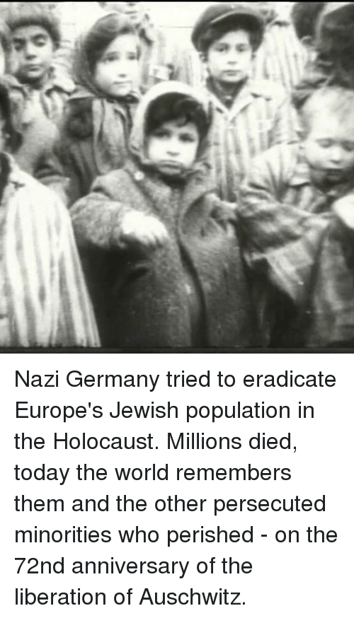 Memes, Auschwitz, and Holocaust: ac Nazi Germany tried to eradicate Europe's Jewish population in the Holocaust.  Millions died, today the world remembers them and the other persecuted minorities who perished - on the 72nd anniversary of the liberation of Auschwitz.