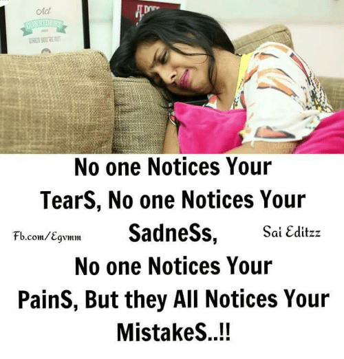 Memes, fb.com, and Mistakes: Ac  No one Notices Your  TearS, No one Notices Your  Fa.com/EgvammSadneSs,Sai Editzz  No one Notices Your  PainS, But they All Notices Your  MistakeS..!!  fb.com/qvmm
