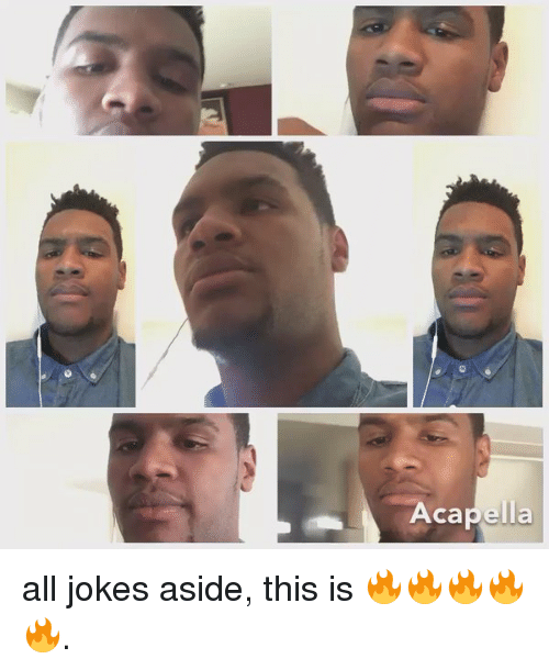Blackpeopletwitter and Jokes: Acapella all jokes aside, this is 🔥🔥🔥🔥🔥.