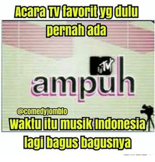 Indonesian (Language), Favoritism, and Favorited: Acara Favorit duu  pernahada  ampuh  @Comedy jomblo  Waktuliu musikindonesiaN  lagl bagus bagusnya