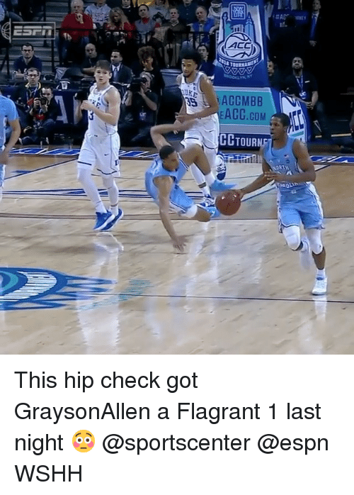 Espn, Memes, and SportsCenter: ACC  ACC.cOM  CCTOUR This hip check got GraysonAllen a Flagrant 1 last night 😳 @sportscenter @espn WSHH