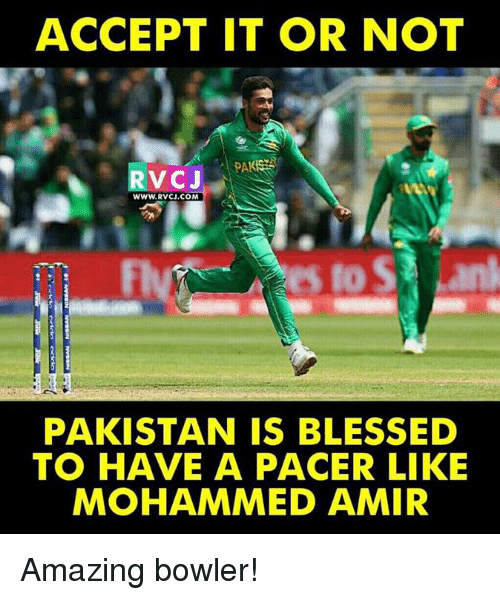 Pacer: ACCEPT IT OR NOT  RVCJ  WWW.RVCJ.COM  PAKISTAN IS BLESSED  TO HAVE A PACER LIKE  MOHAMMED AMIR Amazing bowler!