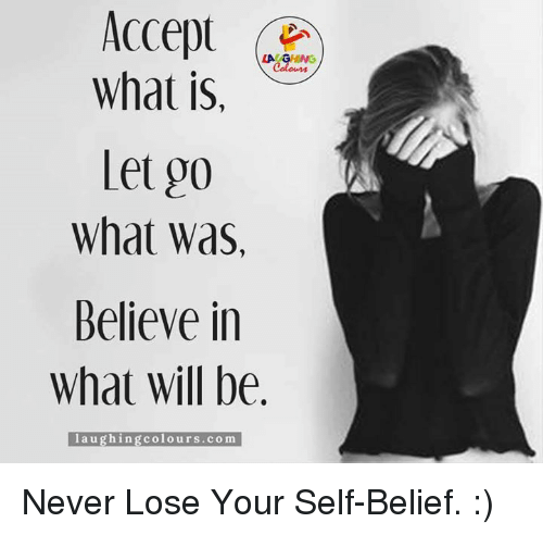 Gringe: Accept  LA GRING  What is  Let oo  What Was,  Believe in  What Will be  laughing colours.com Never Lose Your Self-Belief. :)