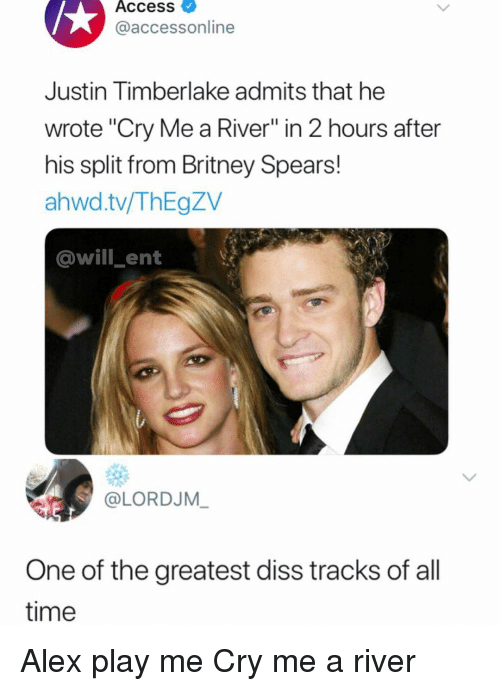 """Diss: Access  @accessonline  Justin Timberlake admits that he  wrote """"Cry Me a River"""" in 2 hours after  his split from Britney Spears!  ahwd.tv/ThEgZV  @will ent  @LORDJM  One of the greatest diss tracks of all  time Alex play me Cry me a river"""