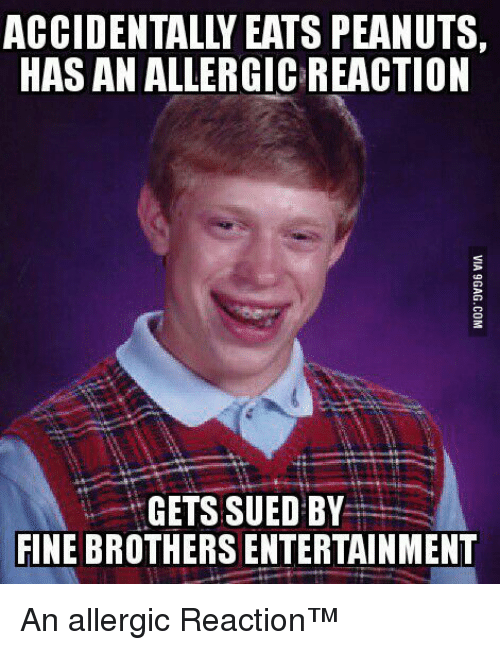 Fine Brothers: ACCIDENTALLY EATS PEANUTS,  HAS AN ALLERGIC REACTION  GETS SUED BY  FINE BROTHERS ENTERTAINMENT <p>An allergic Reaction™</p>
