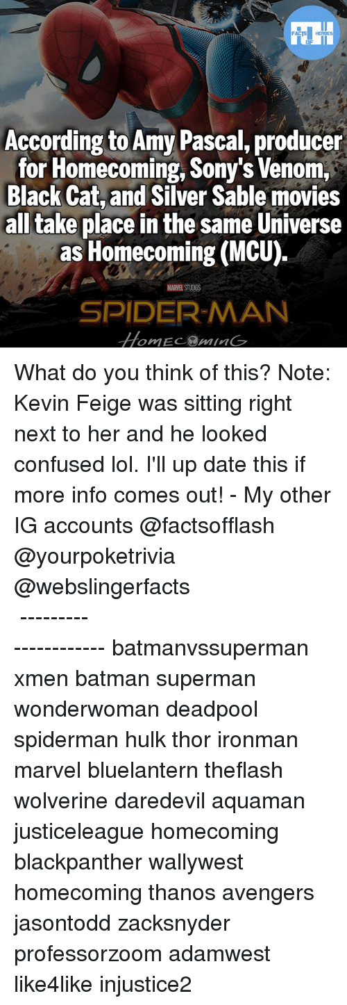 Batman, Confused, and Lol: According to Amy Pascal, producer  for Homecoming, Sony's Venom,  Black Cat, and Silver Sable movies  all take place in the same Universe  as Homecoming (MCU).  MARVELSTUOUS  SPIDERMAN What do you think of this? Note: Kevin Feige was sitting right next to her and he looked confused lol. I'll up date this if more info comes out! - My other IG accounts @factsofflash @yourpoketrivia @webslingerfacts ⠀⠀⠀⠀⠀⠀⠀⠀⠀⠀⠀⠀⠀⠀⠀⠀⠀⠀⠀⠀⠀⠀⠀⠀⠀⠀⠀⠀⠀⠀⠀⠀⠀⠀⠀⠀ ⠀⠀--------------------- batmanvssuperman xmen batman superman wonderwoman deadpool spiderman hulk thor ironman marvel bluelantern theflash wolverine daredevil aquaman justiceleague homecoming blackpanther wallywest homecoming thanos avengers jasontodd zacksnyder professorzoom adamwest like4like injustice2