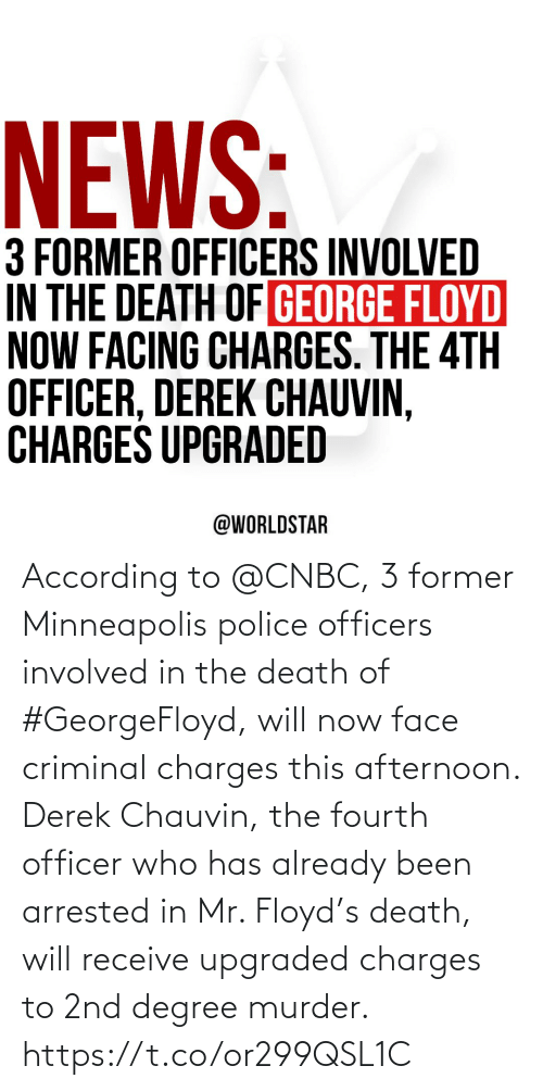 cnbc: According to @CNBC, 3 former Minneapolis police officers involved in the death of #GeorgeFloyd, will now face criminal charges this afternoon. Derek Chauvin, the fourth officer who has already been arrested in Mr. Floyd's death, will receive upgraded charges to 2nd degree murder. https://t.co/or299QSL1C